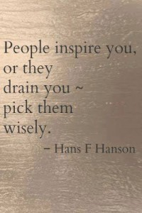 Quotes People drain or inspire